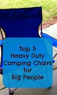 Heavy Duty Camping Chairs for Big People