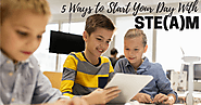 5 Ways to Start Your Day With STE(A)M | Teacher Stuff