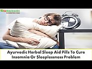 Ayurvedic Herbal Sleep Aid Pills To Cure Insomnia Or Sleeplessness Problem