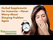 Herbal Supplements For Insomnia - Never Worry About Sleeping Problem Again