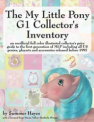 The My Little Pony G1 Collector's Inventory: an unofficial full color illustrated collector's price guide to the firs...
