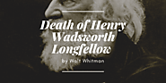 Death of Henry Wadsworth Longfellow by Walt Whitman - EveryWriter