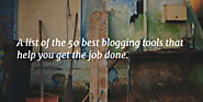50 Blogging Tools That Every Serious Blogger Needs