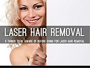 5 Things to Be Aware Of Before Going for Laser Hair Removal