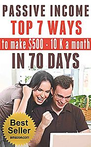 PASSIVE INCOME: TOP 7 WAYS to MAKE $500-$10K a MONTH in 70 DAYS (top passive income ideas, best passive income stream...