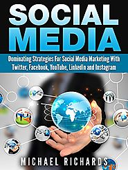 Social Media: Dominating Strategies for Social Media Marketing with Twitter, Facebook, Youtube, LinkedIn and Instagra...