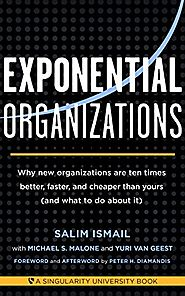 Exponential Organizations: Why new organizations are ten times better, faster, and cheaper than yours (and what to do...