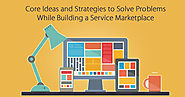 Core ideas and strategies to solve problems while building a service marketplace