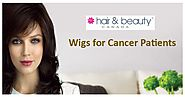 Which Wigs are Better for Cancer Patients?