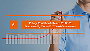3 Things You Should Learn To Do To Successfully Boost B2B Lead Generation