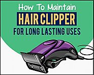 http://www.gadgetize.co.uk/blog/maintain-hair-clipper-for-long-lasting-uses/