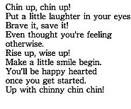 No matter what or when, you walk with your chin up