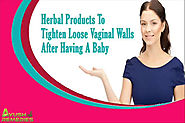 Herbal Products To Tighten Loose Vaginal Walls After Having A Baby