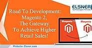 Road To Development: Magento 2, The Gateway To Achieve Higher Retail Sales!