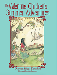 """The Valentine Children's Summer Adventures"" by Dianne Sibéal Donahoe"
