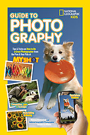 National Geographic Kids Guide to Photography: Tips & Tricks on How to Be a Great Photographer From the Pros
