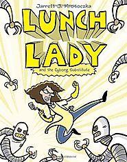 Lunch Lady and the Cyborg Substitute: Lunch Lady #1 by Jarrett J. Krosoczka