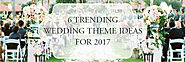 6 TRENDING WEDDING THEME IDEAS FOR 2017