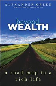 Beyond Wealth: The Road Map to a Rich Life