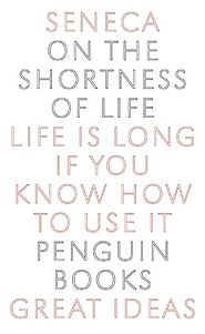 On the Shortness of Life (Penguin Great Ideas)