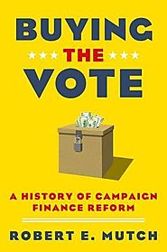Buying the vote : a history of campaign finance reform