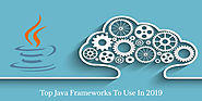 Top Java Frameworks To Use In 2019 For Enterprise Application Development