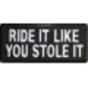 Ride It Like You Stole It Patch