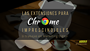 Extensiones para Chrome imprescindibles en Marketing Digital