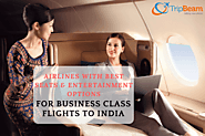 List of Top Airlines with Best Seats & Entertainment Options for Business Class Flights To India | TripBeam Blog
