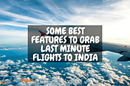 Some Best Features To Grab Last Minute Flights To India | TripBeam Blog