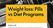 Weight loss: Pills vs Diet Programs
