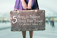 Tips To Have Stress Free Travel