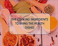 Make Use of the Cooking Ingredients to Bring the Health Dishes