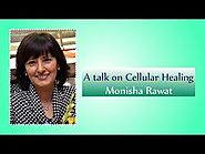 Talk on Cellular Healing by - Monisha Rawat