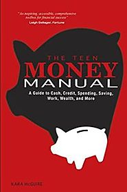 The Teen Money Manual: a guide to cash, credit, spending, saving, work, wealth, and more