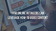 How online retailers can leverage how-to videos