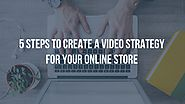 5 steps to create a video strategy for your online store