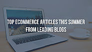Top articles this summer from leading ecommerce blogs