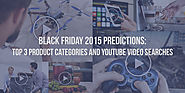 Black Friday 2015 predictions: Top products & videos