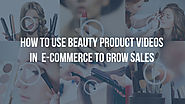 How to use beauty product videos in ecommerce