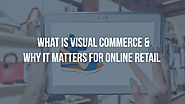 What is visual commerce and why it matters for online retail?