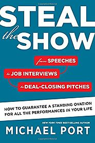 Steal the Show: From Speeches to Job Interviews to Deal-Closing Pitches, How to Guarantee a Standing Ovation for All ...