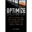 Optimize: How to Attract & Engage More Customers With Integrated SEO, Social Media & Content Marketing