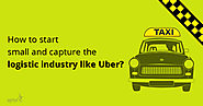 How to start small and capture the logistic industry like Uber?