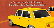 is developing a taxi booking app from uber clone script a good idea?