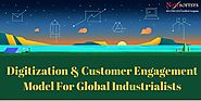 Digitization and Customer Engagement Model For Global Industrialists
