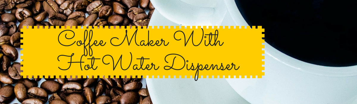 Headline for Coffee Maker With Hot Water Dispenser
