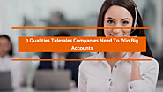 3 Qualities Telesales Companies Need To Win Big Accounts