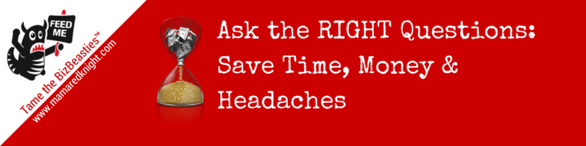 Headline for 10 Questions to Answer to Save Money, Time & Headaches for Growing Your Business