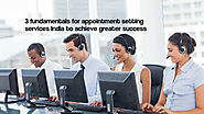 3 Fundamentals For Appointment Setting Services India To Achieve Greater Success